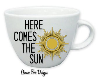 Custom Colors *Here Comes the Sun Coffee Mug