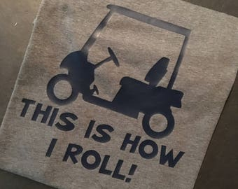 This Is How I Roll: GOLF CART