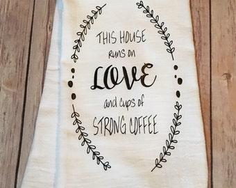 This house runs on LOVE and cups of strong coffee // Tea Towel // Flour Sack // Valenties Day Gift // Housewarming Gift // Hostess Gift