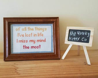 Of all the Things I've Lost in Life I miss my Mind the Most framed cross stitch