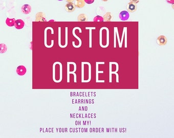 Custom order bracelets, earrings and necklaces
