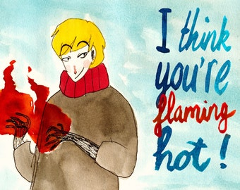 I think you're flaming hot!