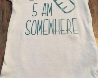 It's 5 am Somewhere Onesie - Infant Onesie - Infant bodysuit -onesie