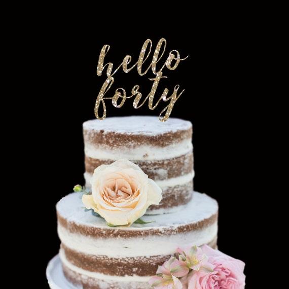 40th Birthday Cake Topper Hello Forty Happy Birthday