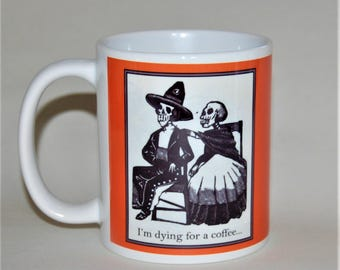 I'm dying for a coffee funny mug birthday gift for her birthday gift Jose Posada gift for Father's Day Skeleton mug gift