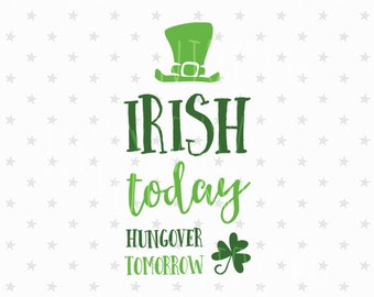 Irish today hungover tomottow svg St Patricks day svg St Patrick svg Irish today svg St Patrick svg fSt Patricks Day Svg Irish svg cricut
