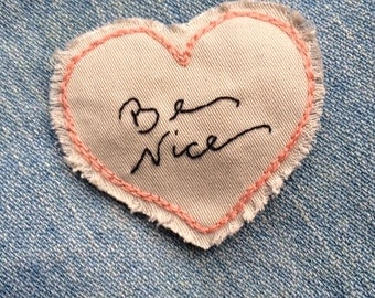 Be Nice Heart Pin or Patch- Hand Embroidered