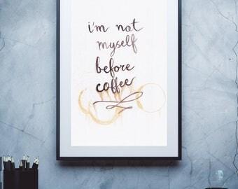 I'm Not Myself Before Coffee, Coffee art, Coffee print, Art print, Coffee art print, Calligraphy, Art quote print, Handwritten art