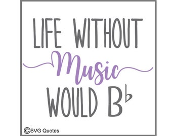 Life Without Music Would BbSVG DXF EPS Cutting File For Cricut Explore & More.Printable.Vinyl. Instant Download. Personal and Commercial Use