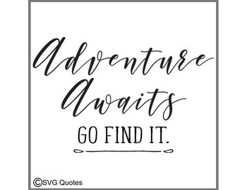 Adventure Awaits Go Find It SVG DXF EPS Cutting File For Cricut Explore & More Instant Download. Printable.Vinyl.Personal and Commercial Use