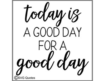 Today is a Good Day for a Good Day SVG DXF EPS Cutting File For Cricut Explore,Silhouette&More.Instant Download. Personal and Commercial Use