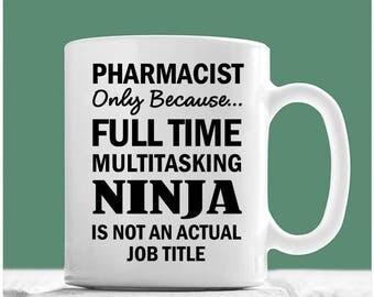 Pharmacist Mug, Pharmacist Only Because Full Time Multitasking Ninja Is Not An Actual Job Title, Pharmacist Coffee Mug, Pharmacist Gifts