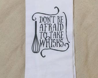 Don't be afraid to take whisks Flour Sack Dish Towel, Flour Sack Towel, Kitchen Towel, cute gift, housewarming gift, kitchen decor