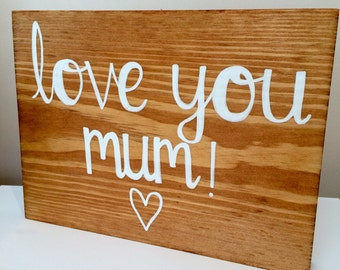 Mum freestanding wooden plaque, mum wooden sign, love you mum sign, mum love gift, mothers day wooden sign, mothering sunday sign