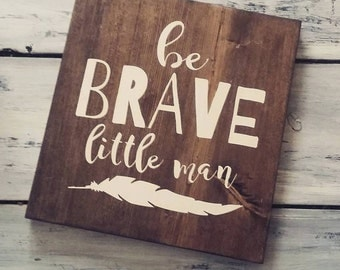 Be Brave Little Man, Feather, Wood Sign, Baby, Nursery, Kids Sign