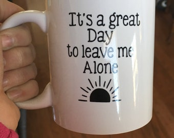 It's a great day to leave me alone Coffee Cup