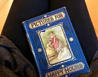 Vintage book Pictures for Happy Hours by Anonymous, First Edition, illustrated tales of nature, childhood etc. 1876, the Cosy Corner Series