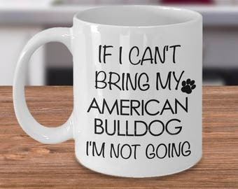 American Bulldog Gift Coffee Mug - If I Can't Bring My American Bulldog I'm Not Going Funny American Bulldog Coffee Mug Cute Ceramic Tea Cup