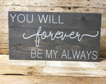 You will forever be my always sign, bedroom decor, bedroom sign, home decor