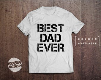 Husband Gift, Best Dad Ever, Men's T Shirt, Dad Gift, Valentines Day Gift, Fathers Day, Funny T-shirt Cool Shirt - Colors Available