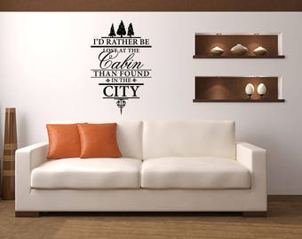 I'd rather be lost at the Cabin than found in the City Cabin Vinyl Wall Quote