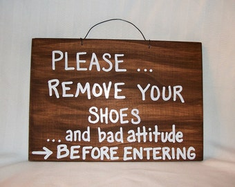 Please REMOVE YOUR SHOES,and bad attitude,funny,humorous,wood sign,door signs