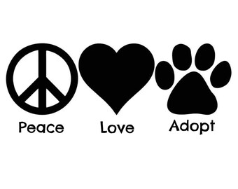 Peace Love Adopt  || Dog Rescue Decal  || Vinyl Decal Sticker Car Truck