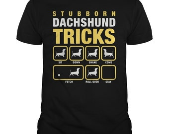 STUBBORN DACHSHUND T-SHIRT.stubborn dachshund tricks t-shirt,doxie lovers t-shirt,dachshund owners t-shirt,funny doxie tees,funny weiner tee