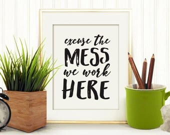 Excuse the Mess, We Work Here Printable, Office Art,  Printable Art, Wall Décor, Printable Quote, Printable