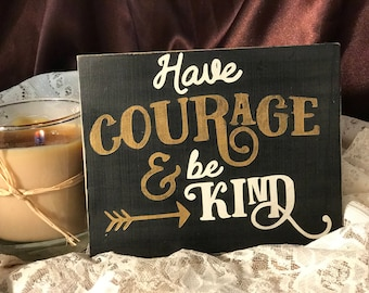 Have Courage And be KIND - Hand-Painted Wood Sign