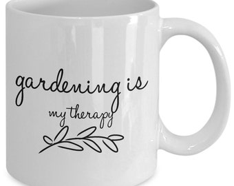 Gardening Gift Coffee Mug - Gardening Is My Therapy - Unique gift mug for him, her, mom, dad, kids, husband, wife, boyfriend, men, women