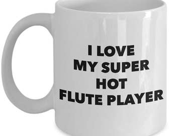 I love my super hot flute player - Unique gift mug for him, her, mom, dad, husband, wife, boyfriend, men, women