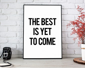 The Best Is Yet To Come, Printable Art, Printable Decor, Instant Download Digital Print, Motivational Art, Decor, Wall Art Prints