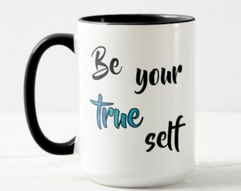 Be Your True Self  // Inspirational Mug - 11 or 15 oz