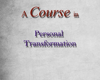 A course in Personal Transformation