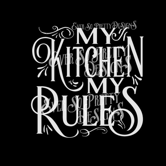 Download SVG File Kitchen SVG My Kitchen My rules Cutting File