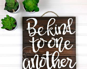 """Be Kind To One Another Wooden Sign - Rustic Sign - Hand Painted Wall Decor 10"""" x 10"""""""