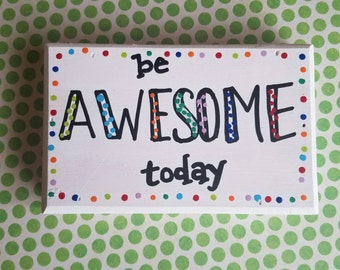 Be Awesome Today Happy Sign