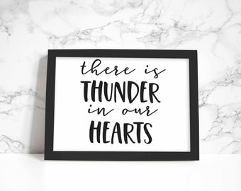 There is Thunder in Our Hearts print, wall art, quote