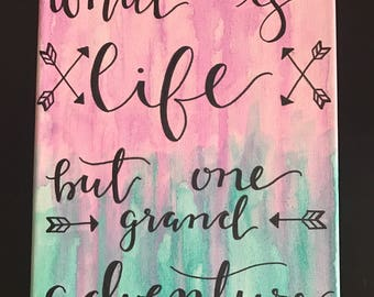 What is Life but One Grand Adventure Hand-Painted Canvas