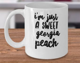 Gifts For Georgians - Georgia Coffee Mug - Peach State Gift - I'm Just A Sweet Georgia Peach - Funny Georgia Coffee Cup