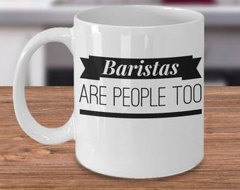Barista Coffee Mug - Barista Gift Ideas - Under 20 Gifts For Baristas - Baristas Are People Too - Inexpensive Bartender Coffee Cup