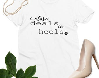 I close deals in heels T-shirt, mom boss graphic tees,  womens tops, the future is female, girl boss babe driven women, ladies clothing