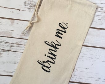 Drink Me;  Drawstring Wine Bottle Bag - Canvas Wine Bottle Tote - Reusable Wine Tote - Housewarming Gift for Her or Him