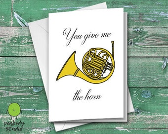 You Give Me the Horn Funny Greeting Card - Valentines, Love, Romace, Anniversary, Peabody Studio Card