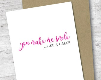 You Make Me Smile Like a Creep Card | Love Card | Greeting Card | Valentine's Day Card