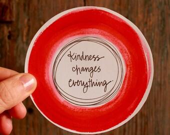 kindness changes everything - 4 inch round vinyl weatherproof sticker