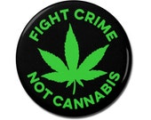 "Fight Crime Not Cannabis Button 1.25"" or 2.25"" Pinback Pin Button Badge, Marijuana Weed Pot, Legalize Marijuana, Medical Medicine"