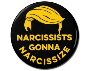 """Anti Trump Button 1.25"""" or 2.25"""" Pinback Pin Button Narcissists Gonna Narcissize President Anti Donald Trump Hair Not My President"""