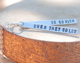 "Inspirational Quote Michelle Obama ""When They Go Low We Go High"" - handcrafted handmade sterling silver necklace by Chocolate and Steel"
